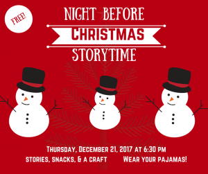 Three snowmen on a red background announcing the Night Before Christmas Storytime. Thursday, December 21, 2017 at 6:30 pm. Stories, snacks, & a craft. Wear your pajamas!