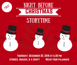 Free! Night Before Christmas Storytime on Thursday, December 20, 2018 at 6:30 pm. Stories, snacks, & a craft. Wear your pajamas!