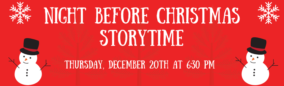 White snowmen & snowflakes on a red background announcing that the night before christmas storytime is on thursday, december 20th at 6:30 pm.