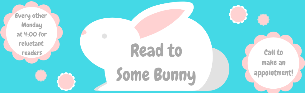 "Graphic of a bunny and flowers outlines that say, ""Read to some bunny. Every other Monday at 4:00 for reluctant readers. Call to make an appointment! 918-358-2676."""
