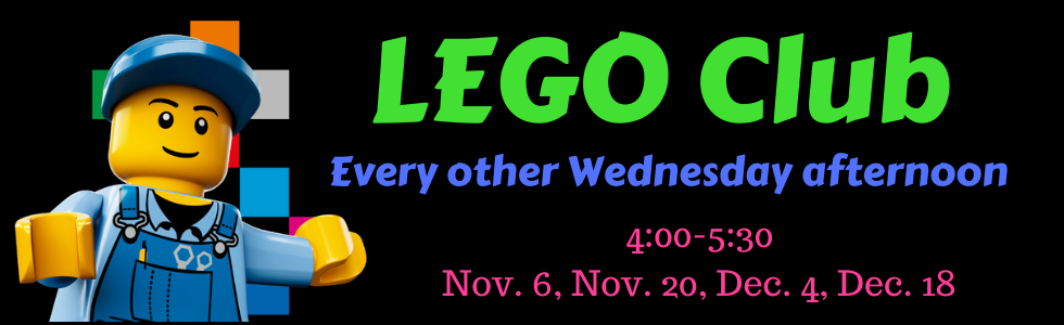 LEGO club every other wednesday afternoon from 4:00 - 5:30. November 6, november 20, december 4, december 18.