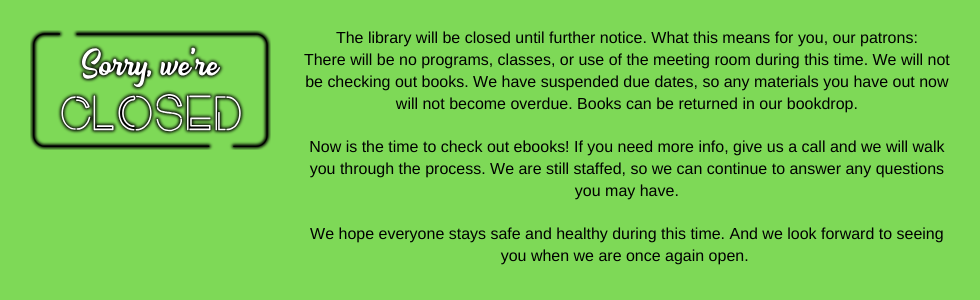 The library will be closed until further notice.