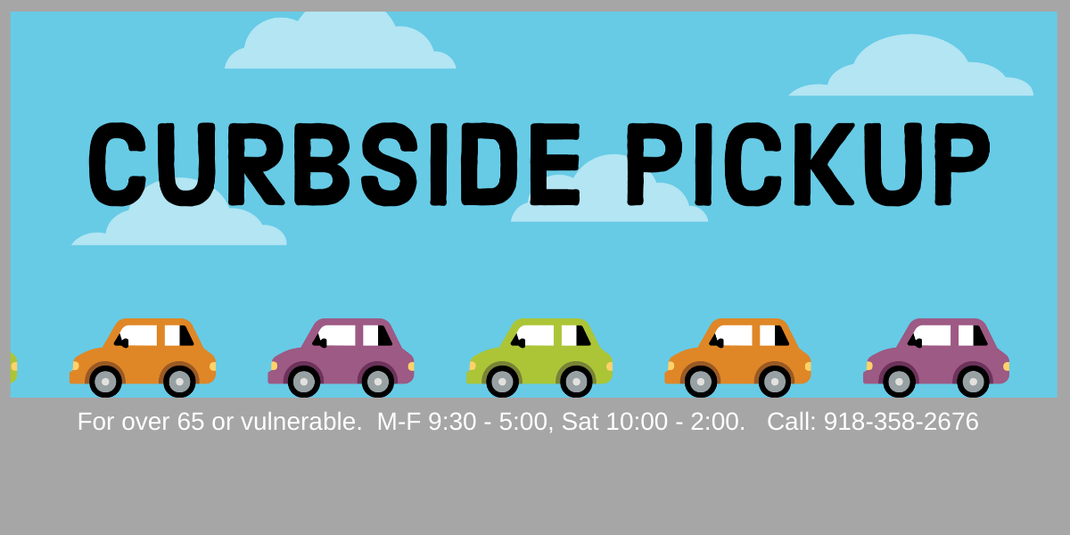 Curbside pickup for over 65 or vulnerable. 918-358-2676