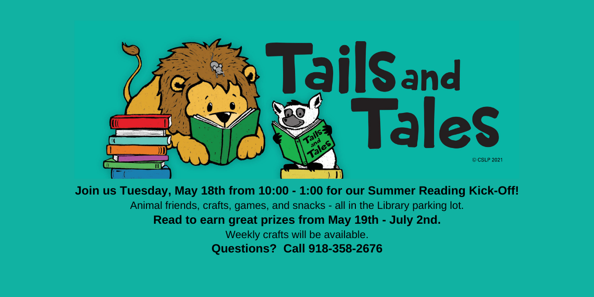Summer Reading Kick-Off is May 18th from 10:00 - 1:00 in the parking lot. Read to earn great prizes from May 19th - July 2nd. Weekly crafts will be available. Call 918-358-2676 for more information.